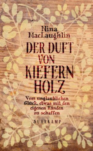 Suhrkamp / Der Duft von Kiefernholz Nina MacLaughlin Vom unglaublichen Glück, etwas mit den eigenen Händen zu schaffen