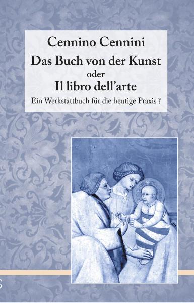 Cennino Cennini. Das Buch von der Kunst (aline Ehrhardt (-hrsg.))   Cenninas Vlg.