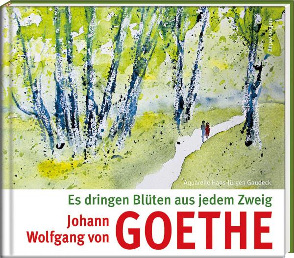 Es dringen Blüten aus jedem Zweig (Johann Wolfgang Goehte, Hans-Jürgen Gaudeck) | Steffen Vlg.
