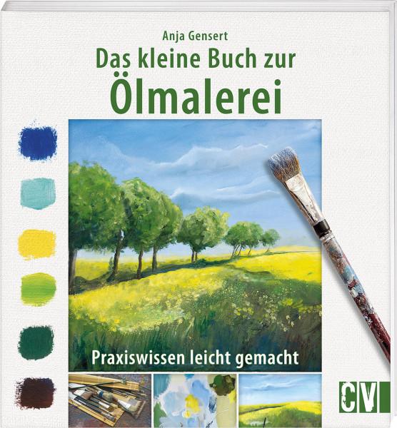 Das kleine Buch zur Ölmalerei (Anja Gensert) | Christophorus Vlg.