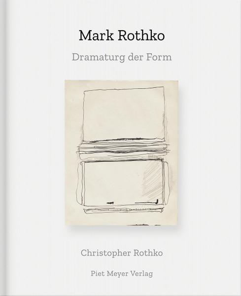 Mark Rothko – Dramaturg der Form (Christopher Rothko)   Piet Meyer Vlg.
