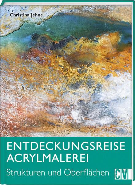 Entdeckungsreise Acrylmalerei (Christina Jehne)   Christophorus Vlg.