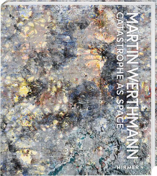 Martin Werthmann – Catastrophe as Space (Marcus Trautner (Hrsg.)) | Hirmer Vlg.