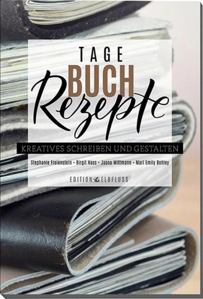 Tagebuch-Rezepte (S. Freienstein, B. Nass, J. Wittmann, M. E. Bohley)   Edition Elbfluss