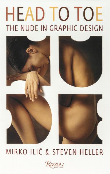 Head to Toe: The Nude in Graphic Design (Steven Heller, Mirko Ilic) | Rizzoli International Publications