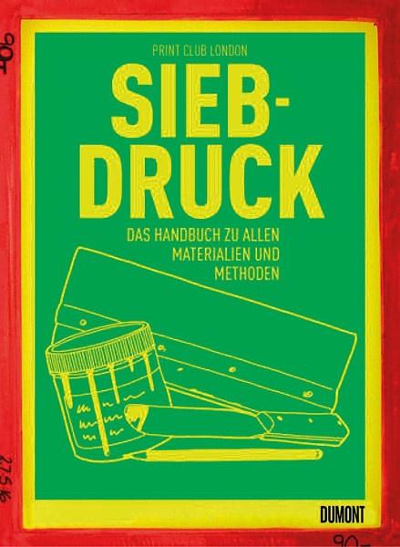 Siebdruck (Print Club London (Hrsg.)) | Dumont Buchvlg.