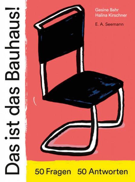 Das ist das Bauhaus! 50 Fragen - 50 Antworten Gesine Bahr (Texte), Halina Kirschner (Illustrationen)