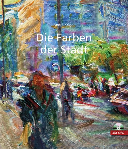 Die Farben der Stadt (André Krigar) | Ars Momentum Kunstvlg.