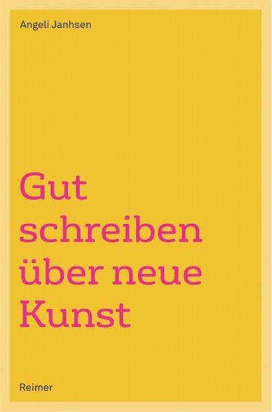 Gut schreiben über neue Kunst (Angeli Janhsen) | Reimer Vlg.
