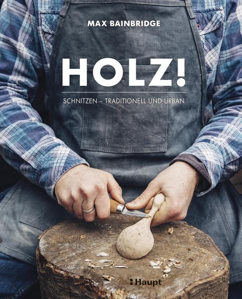 Holz! Schnitzen - traditionell und urban (Max Bainbridge) | Haupt Vlg.