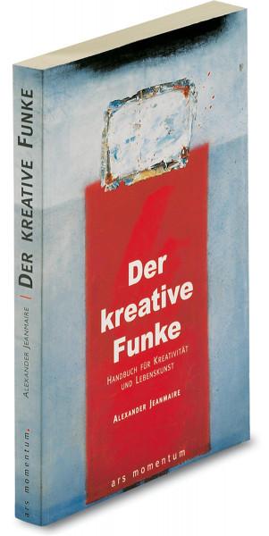 Der kreative Funke (Alexander Jeanmaire)   Ars Momentum Kunstvlg.