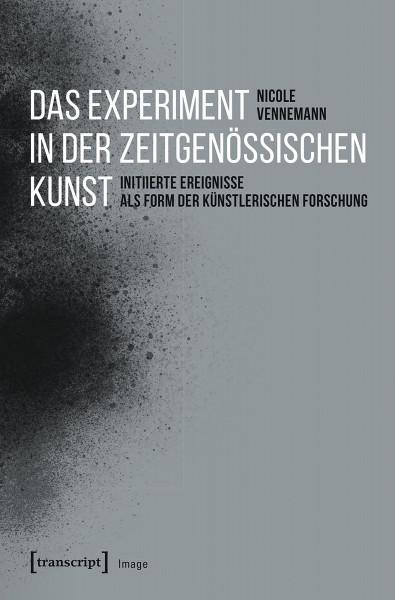 Nicole Vennemann: Das Experiment in der zeitgenössischen Kunst. Initiierte Ereignisse als Form der künstlerischen Forschung