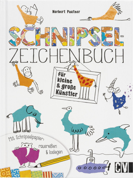 Schnipsel-Zeichenbuch für kleine & große Künstler (Pautner, Norbert)   Christophorus Vlg.