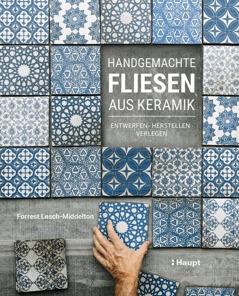 Handgemachte Fliesen aus Keramik (Forrest Lesch-Middelton) | Haupt Vlg.