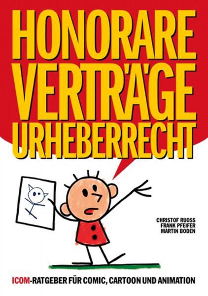 Honorare - Verträge - Urheberrecht ICOM-Ratgeber für Comic, Cartoon und Animation Christof Ruoss, Frank Pfeifer, Martin Boden (Autoren) Frank Pfeifer