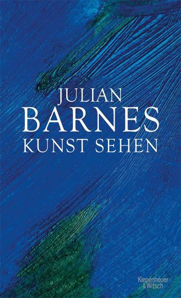 Kunst sehen (Julian Barnes) | Kiepenheuer & Witsch Vlg.