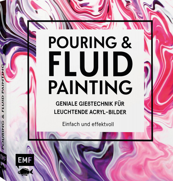 Pouring & Fluid Painting (Tanja Jung) | EMF Vlg.