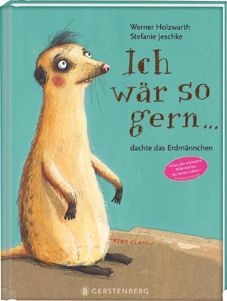 Ich wär so gern...dachte das Erdmännchen (Werner Holzwarth, Stefanie Jeschke (Illustr.)) | Gerstenberg Vlg.