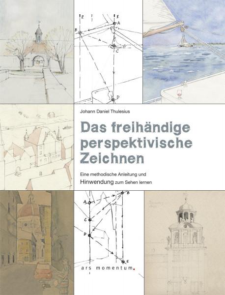 Das freihändige perspektivische Zeichnen (Johann Daniel Thulesius) | Ars Momentum Kunstvlg.