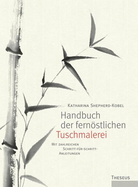 Handbuch der fernöstlichen Tuschmalerei (Katharina Shepherd-Kobel) | Theseus Vlg.