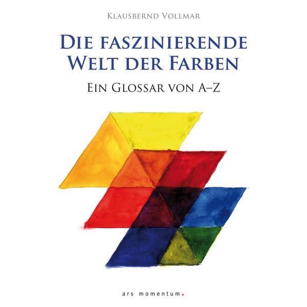 Die faszinierende Welt der Farben (Klausbernd Vollmar)   Ars Momentum Vlg.