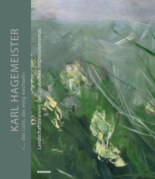 Karl Hagemeister: »... das Licht, das ewig wechselt.«   Wienand Vlg.