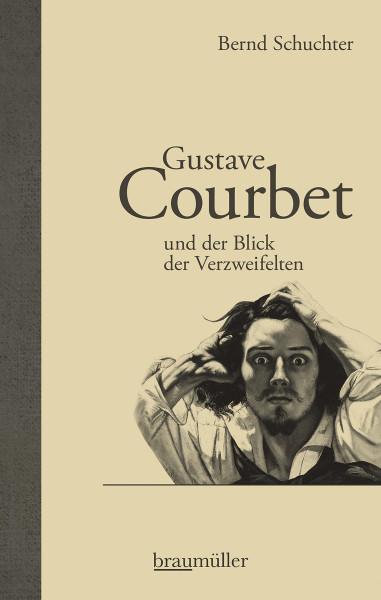Gustave Courbet und der Blick der Verzweifelten (Bernd Schuchter) | Braumüller Vlg.