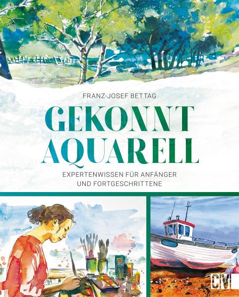 Gekonnt Aquarell. Expertenwissen für Anfänger und Fortgeschrittene von Franz-Josef Bettag