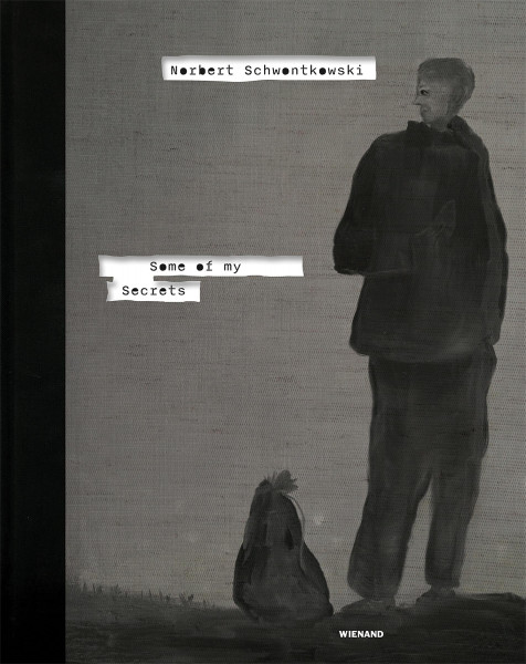 Christoph Schreier, Kunstmuseum Bonn (Hrsg.): Norbert Schwontkowski. Some of My Secrets