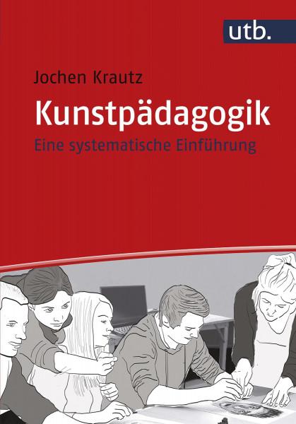 Kunstpädagogik – Eine systematische Einführung (Jochen Krautz) | UTB