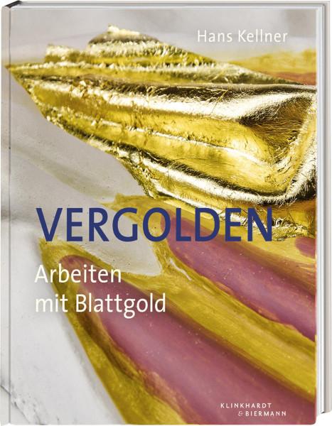 Hans Kellner: Vergolden. Arbeiten mit Blattgold