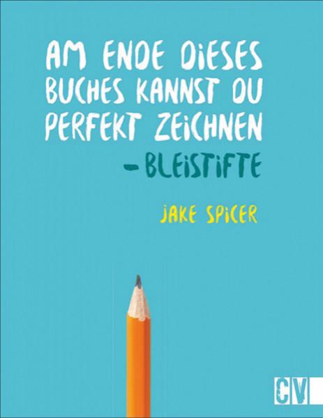 Bleistifte – Am Ende dieses Buches kannst du perfekt zeichnen (Jake Spicer)   Christopherus Vlg.