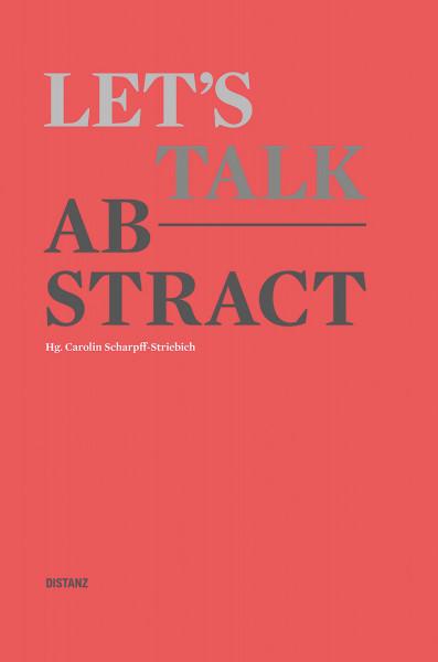 Let's talk abstract (Carolin Scharpff-Striebich (Hrsg.)) | Distanz Vlg.