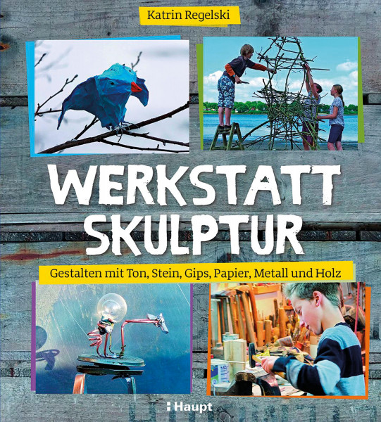 Werkstatt Skulptur (Katrin Regelski) | Haupt Vlg.