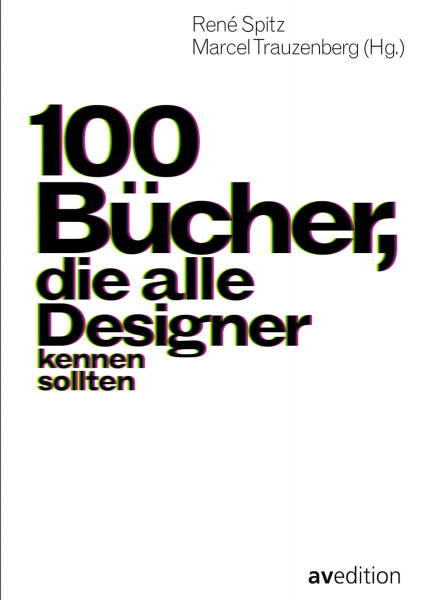 100 Bücher, die alle Designer kennen sollten (René Spitz, Marcel Trauzenberg (Hrsg.)) | Av Edition