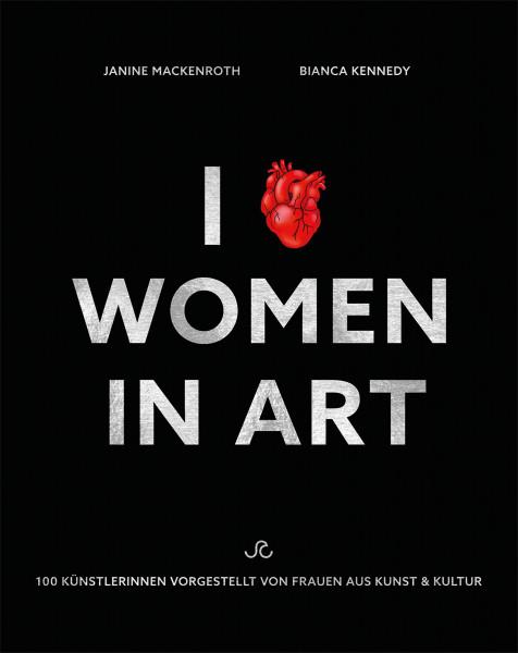 Janine Mackenroth und Bianca Kennedy (Hrsg.): I Love Women in Art – 100 Künstlerinnen vorgestellt von Frauen aus Kunst & Kultur