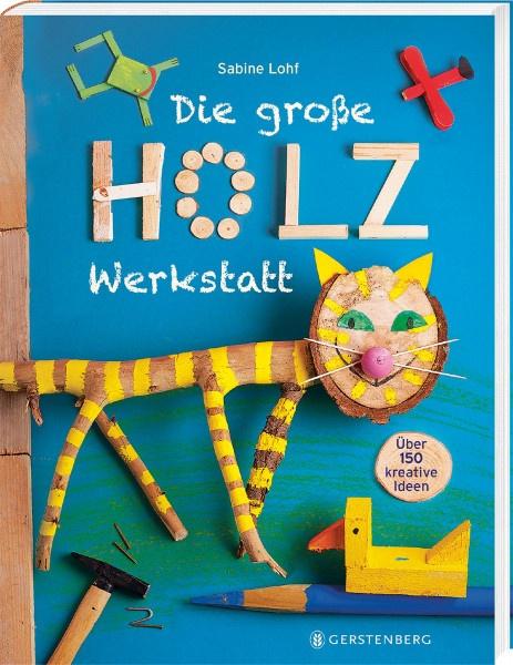 Die große Holzwerkstatt (Sabine Lohf)   Gerstenberg Vlg.