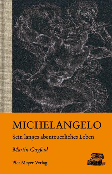 Michelangelo – Sein langes abenteuerliches Leben (Martin Gayford) | Piet Meyer Vlg.