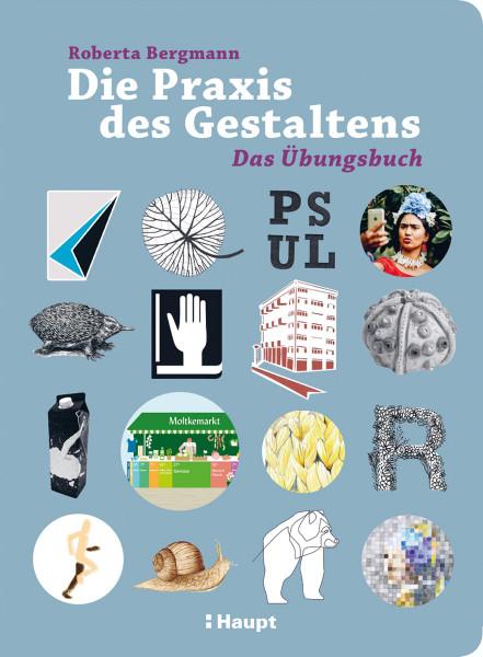 Die Praxis des Gestaltens – Das Übungsbuch (Roberta Bergmann) | Haupt Vlg.