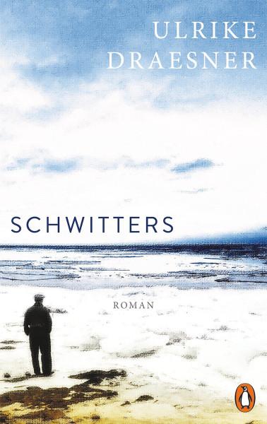Ulrike Draesner: Schwitters. Roman