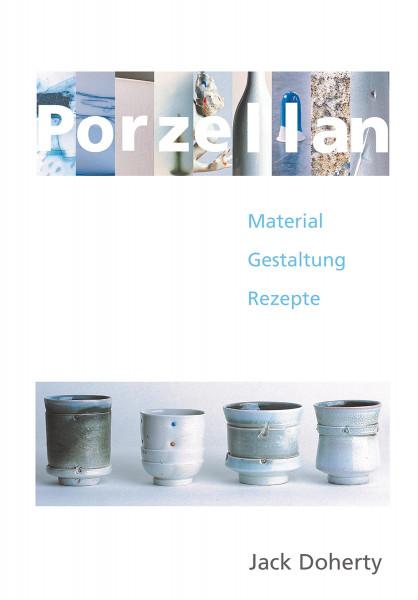 Porzellan: Material – Gestaltung – Rezepte (Jack Doherty) | Hanusch Vlg.