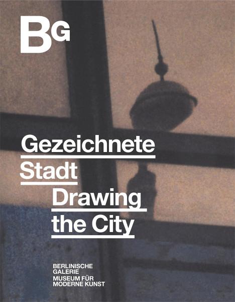 Thomas Köhler, Annelie Lütgens, Berlinische Galerie, Landesmuseum für moderne Kunst, Fotografie und Architektur (Hrsg.): Gezeichnete Stadt. Arbeiten auf Papier von 1945 bis heute