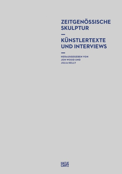Zeitgenössische Skulptur: Künstlertexte und Interviews | Hatje Cantz Vlg.