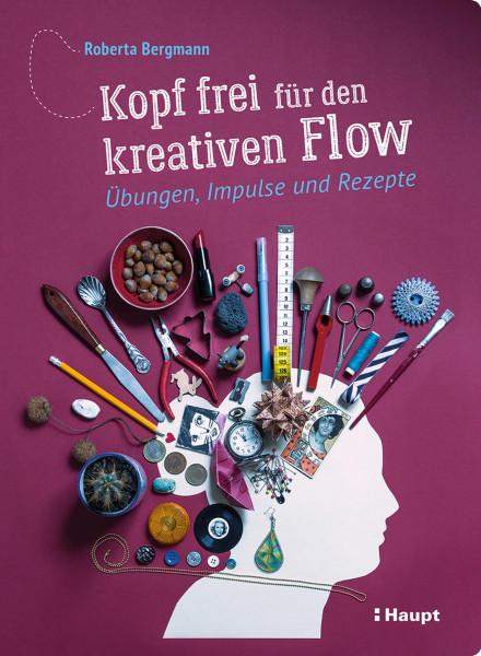 Bergmann, Roberta: Kopf frei für den kreativen Flow. Übungen, Impulse und Rezepte