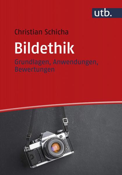 Bildethik – Grundlagen, Anwendungen, Bewertungen (Christian Schicha) | UTB