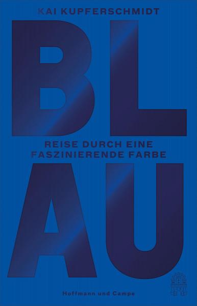 Blau. Reise durch eine faszinierende Farbe (Kai Kupferschmidt) | Hoffmann und Campe Vlg.