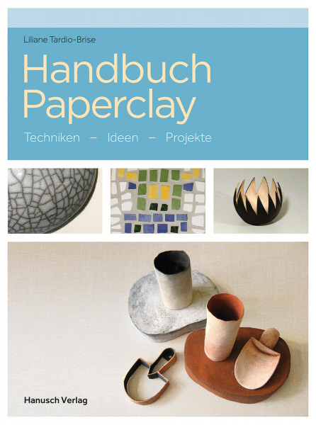 Handbuch Paperclay (Liliane Tardio-Brise)   Hanusch Vlg.