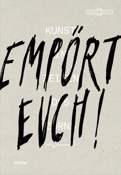 Empört Euch! Kunst in Zeiten des Zorns (Museum Kunstpalast/Düsseldorf) | Distanz Verlag