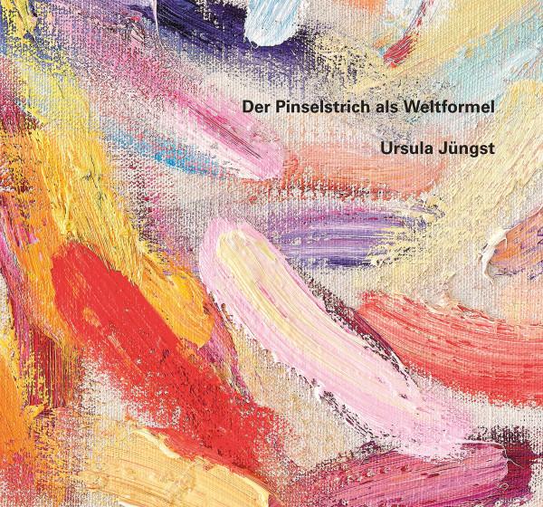 Ursula Jüngst: Der Pinselstrich als Weltformel (Christoph Schneider (Hrsg.)) | Modo Vlg.