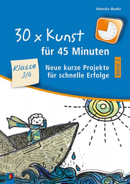 30 x Kunst für 45 Minuten, Klasse 3/4 – Band 2 (Rebecka Wanke)   Verlag an der Ruhr